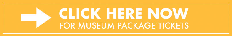 Click here now for museum package tickets