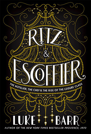 Ritz and Escoffier: The Hotelier, the Chef, and the Rise of the Leisure Class Lecture